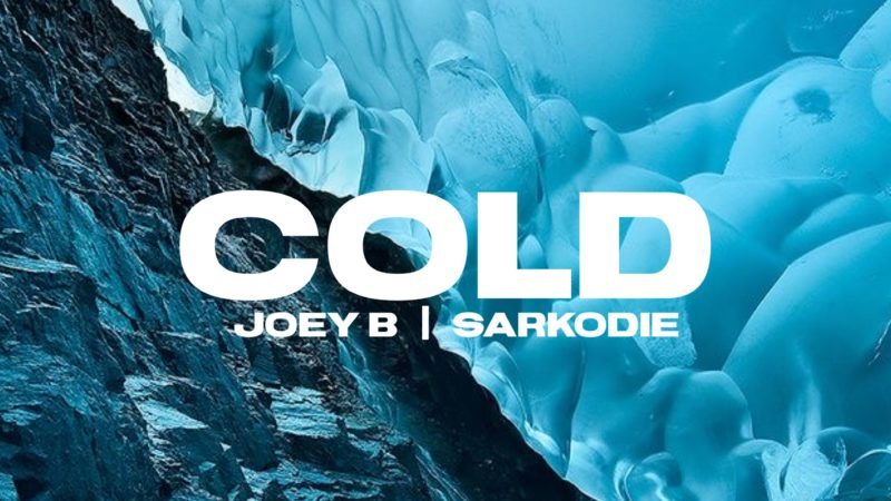 Joey B X Sarkodie Cold