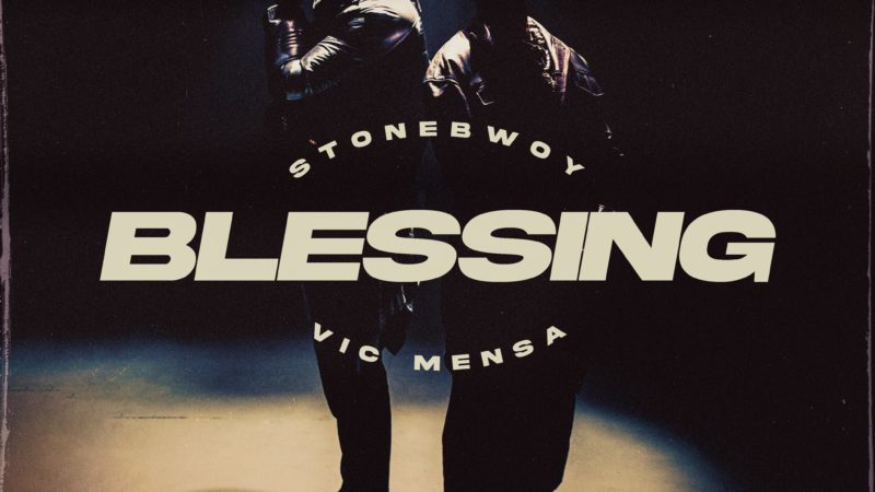Blessing Stonebwoy Ft Vic Mensah